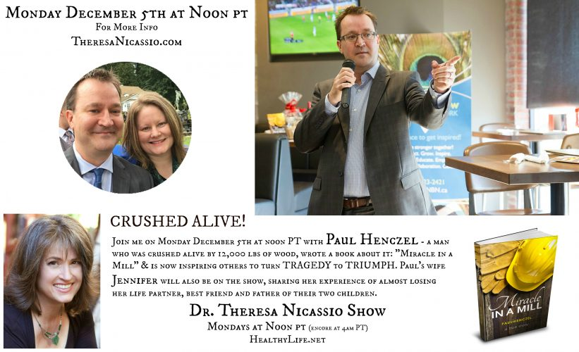 Radio Guest: Paul Henczel - CRUSHED ALIVE! on the Dr. Theresa Nicassio Show on HealthyLife.net