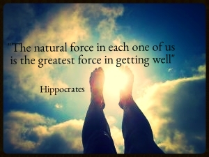 """The natural force in each one of us is the greatest force in getting well."" ~Hippocrates"